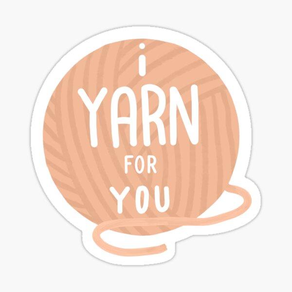 I yarn for you knitting pun Sticker