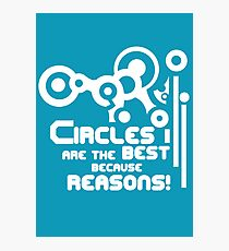 Circles are the best because REASONS Photographic Print