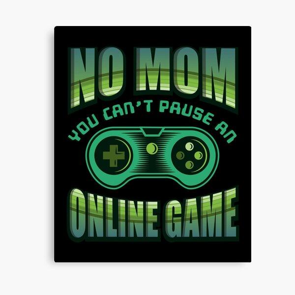 Keine Mutter Sie können ein Onlinespiel nicht pausieren Leinwanddruck