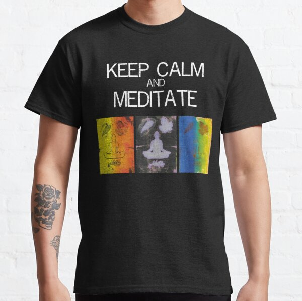Keep calm and meditate Classic T-Shirt