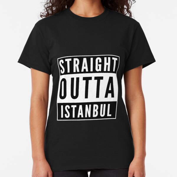 Straight Outta Istanbul Classic T-Shirt