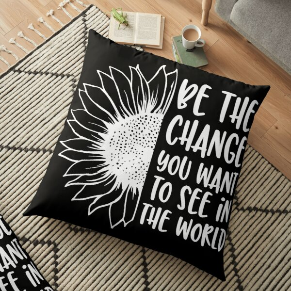 Christian | Faith | Be The Change You Want To See In The World | Quote | Hope Floor Pillow