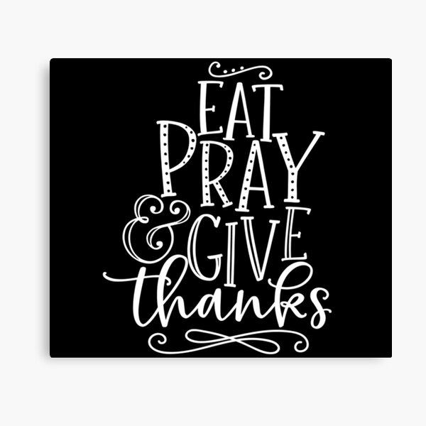 Christian | Faith | Eat Pray & Give Thanks | Quote | Hope Canvas Print