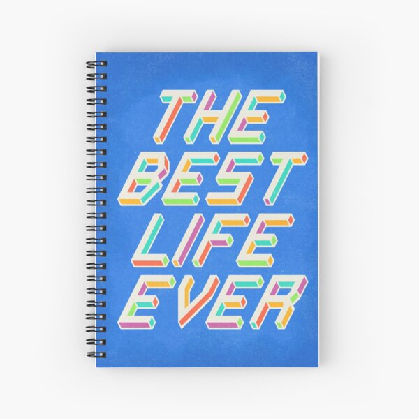 THE BEST LIFE EVER Spiral Notebook