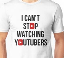 I CAN'T STOP WATCHING YOUTUBERS Unisex T-Shirt