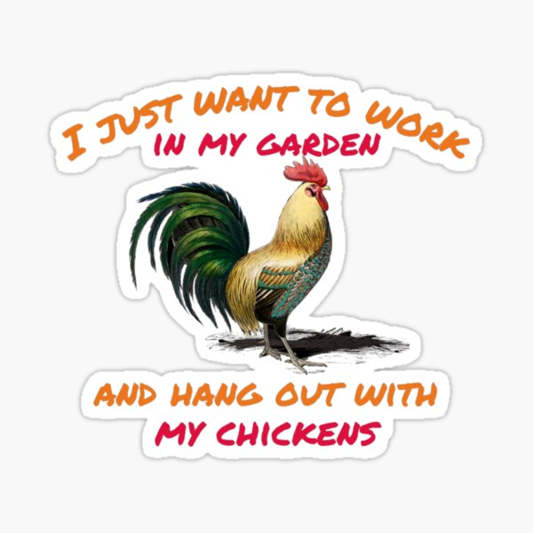I just want to work in my garden and hang out with my chickens. Sticker