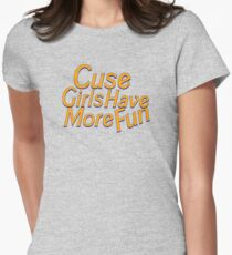 Cuse Girls Have More Fun Womens Fitted T-Shirt