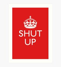 Keep Calm and SHUT UP Art Print