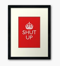 Keep Calm and SHUT UP Framed Print