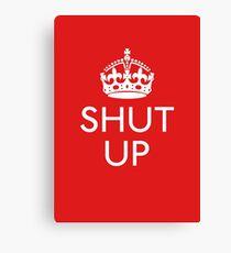 Keep Calm and SHUT UP Canvas Print