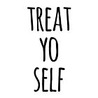 Treat Yo Self Funny Quote by whimseydesigns