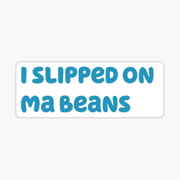 I slipped on ma beans Sticker
