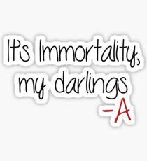 Pretty Little Liars - It's Immortality my Darlings Sticker