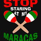Stop Staring at my Maracas by EthosWear