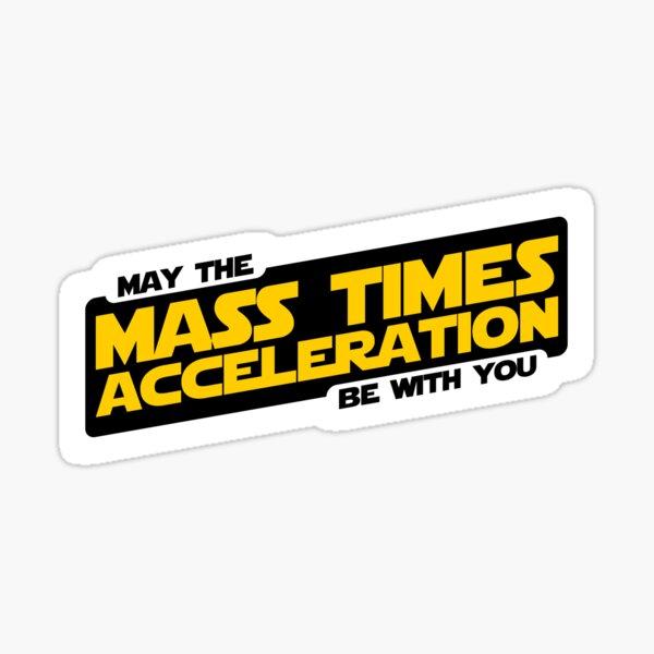 Mass Times Acceleration Sticker