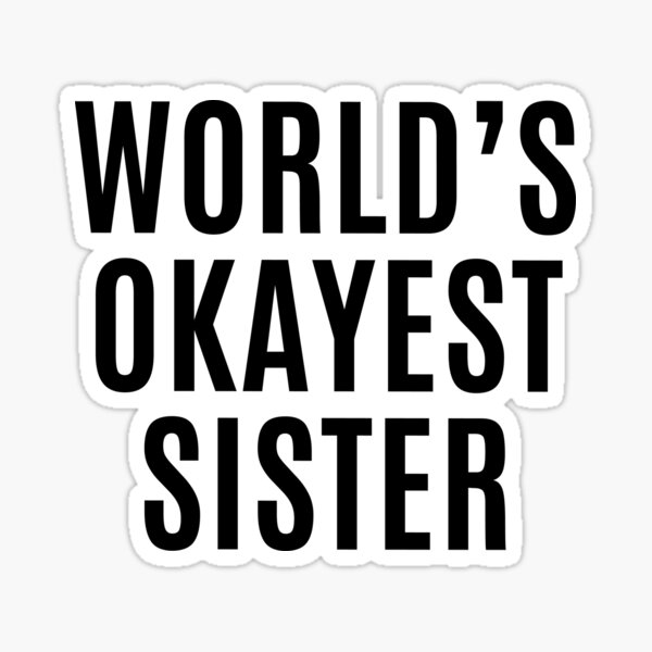 Worlds Okayest Sister Sticker