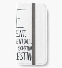 Be patient I will eventually do or say something interesting iPhone Wallet/Case/Skin