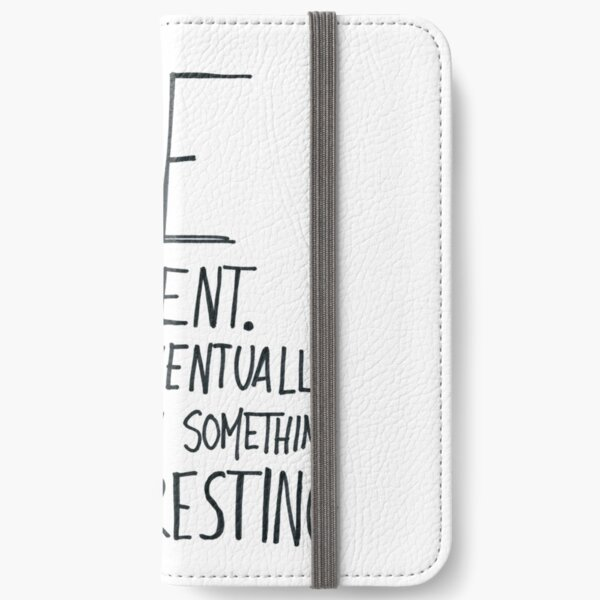 Be patient I will eventually do or say something interesting iPhone Wallet