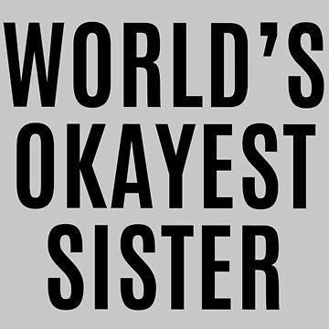 Worlds Okayest Sister by makari