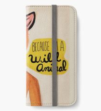 Because I'm A Wild Animal iPhone Wallet/Case/Skin