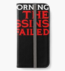 Good Morning I see the assassins have failed iPhone Wallet/Case/Skin