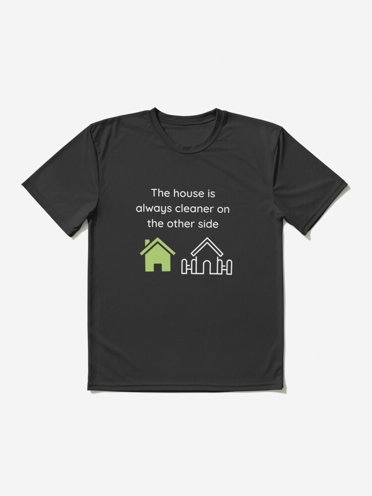 Alternate view of The House Is Always Cleaner On The Other Side Fun Cleaning Humor Active T-Shirt