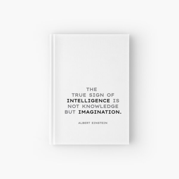 Albert Einstein quotes - The true sign of intelligence is not... Hardcover Journal