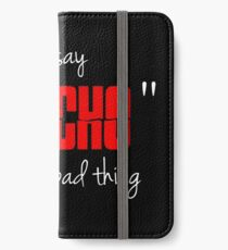 """You say """"psycho"""" like its a bad thing iPhone Wallet/Case/Skin"""