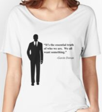 """""""We all want something."""" -Gavin Doran Women's Relaxed Fit T-Shirt"""