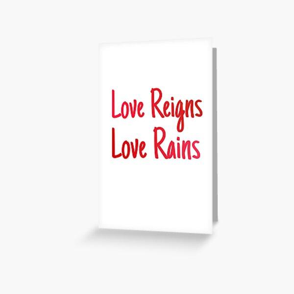 love reigns, love rains Greeting Card