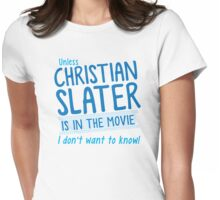 Unless Christian Slater is in the movie, I don't want to know! Womens Fitted T-Shirt