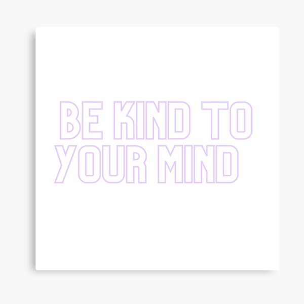 Be Kind To Your Mind Canvas Print