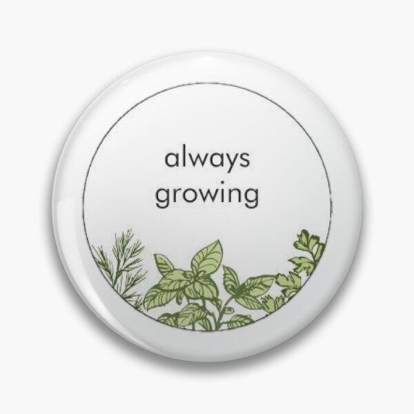 Always Growing Pin