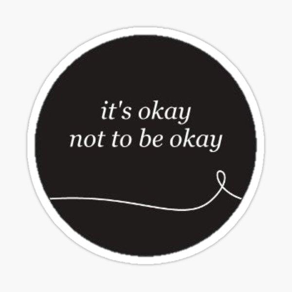 It's Okay Not To Be Okay Sticker