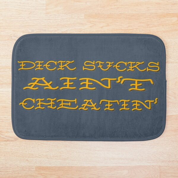 Dick Sucks Ain't Cheatin'  Bath Mat