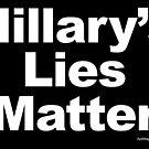 Hillary's Lies Matter by ayemagine