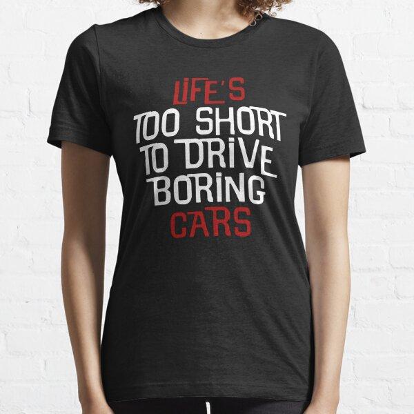 Amantes de los coches: la vida es demasiado corta para conducir coches aburridos Camiseta esencial