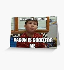 Bacon is good for me Greeting Card