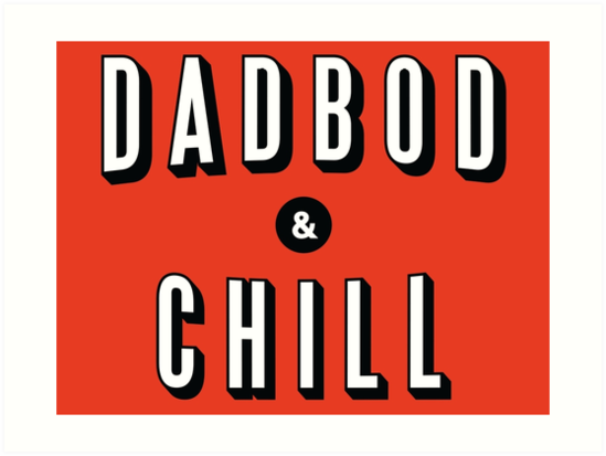 DAD BOD AND CHILL Parody