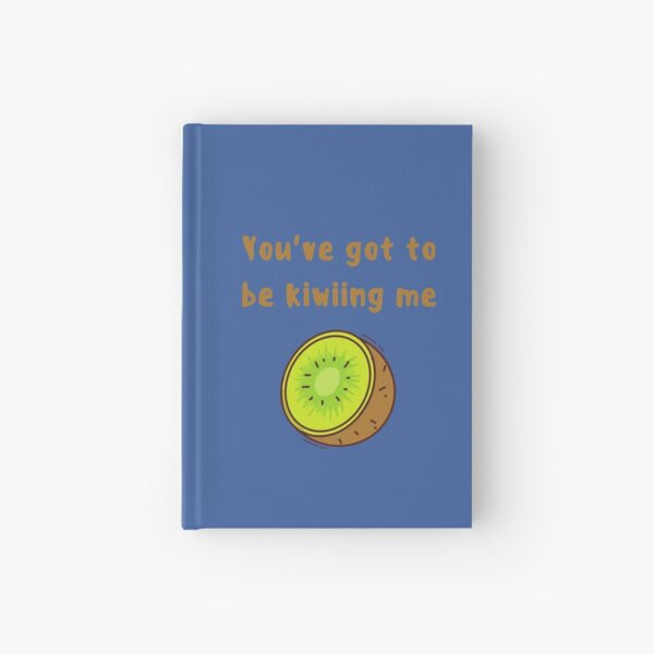 You've got to be kiwiing me Hardcover Journal