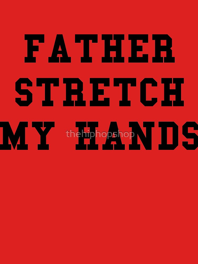 Father Stretch My Hands - Black Text by thehiphopshop