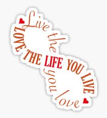 Live the life you love Sticker