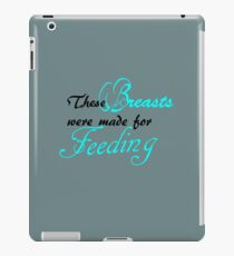 These Breasts were made for Feeding iPad Case/Skin