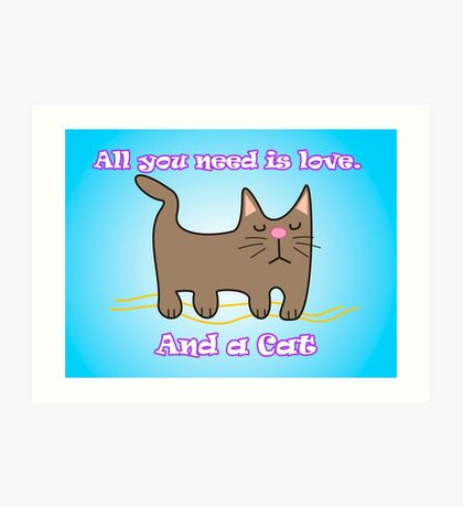 All You Need is love. And a Cat. Art Print