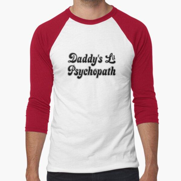 Daddy's Lil Psychopath Baseball ¾ Sleeve T-Shirt