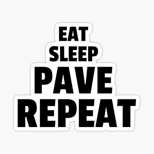 Eat Sleep Pave Repeat Sticker