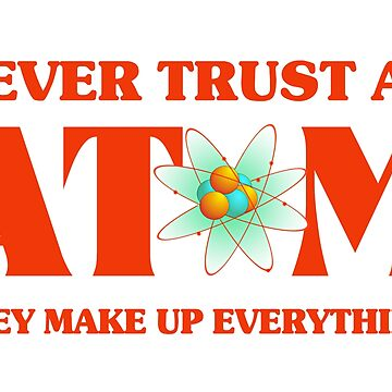 Never Trust An Atom In Atomic Orange by FireFoxxy