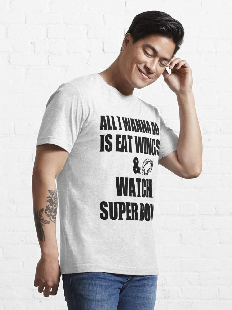 Alternate view of all i wanna do is eat wings and watch super bowl Essential T-Shirt
