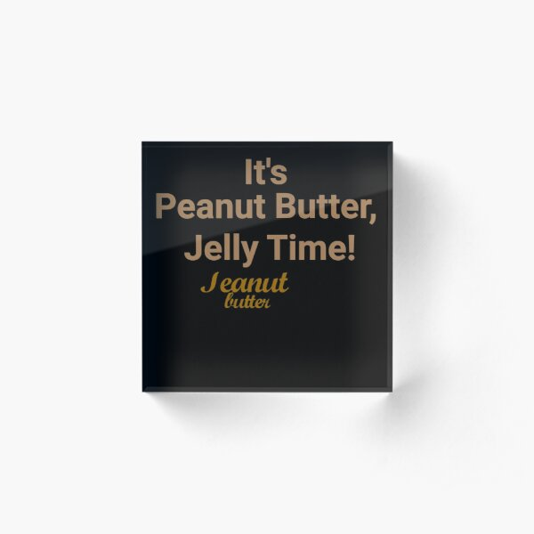 It's Peanut Butter, Jelly Time! funny Gift Acrylic Block