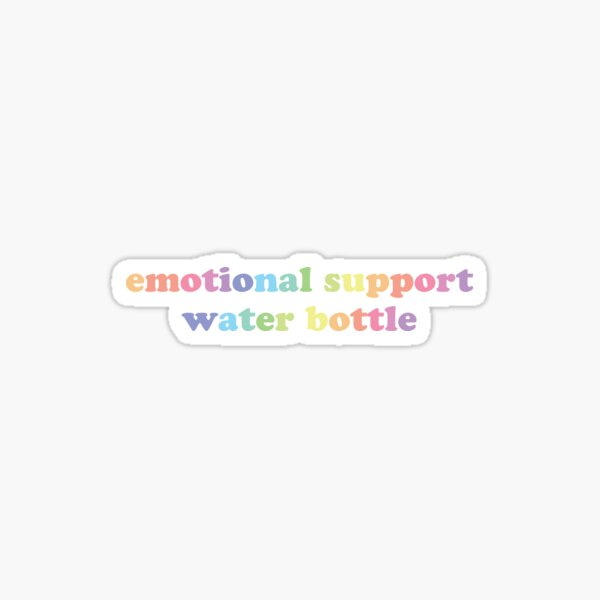 emotional support water bottle Sticker